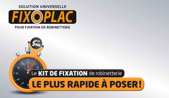 FIXOPLAC, le kit fixation de robinetterie le plus rapide à poser